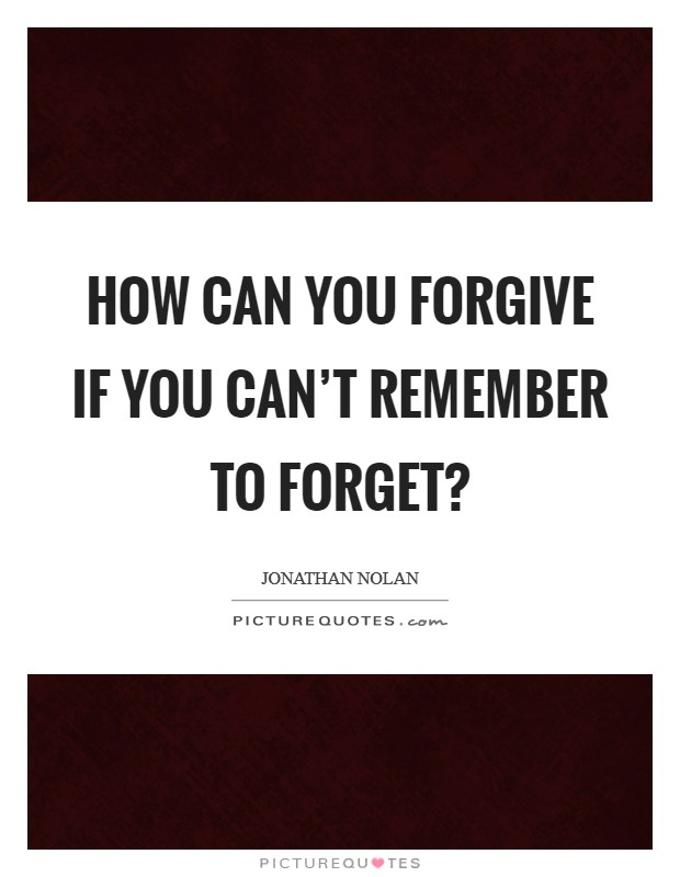 How can you forgive if you can't remember to forget? Picture Quote #1