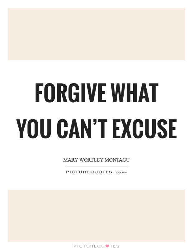 Forgive what you can't excuse Picture Quote #1