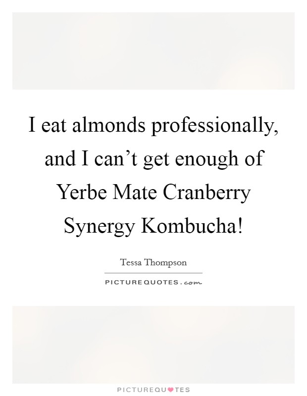I eat almonds professionally, and I can't get enough of Yerbe Mate Cranberry Synergy Kombucha! Picture Quote #1