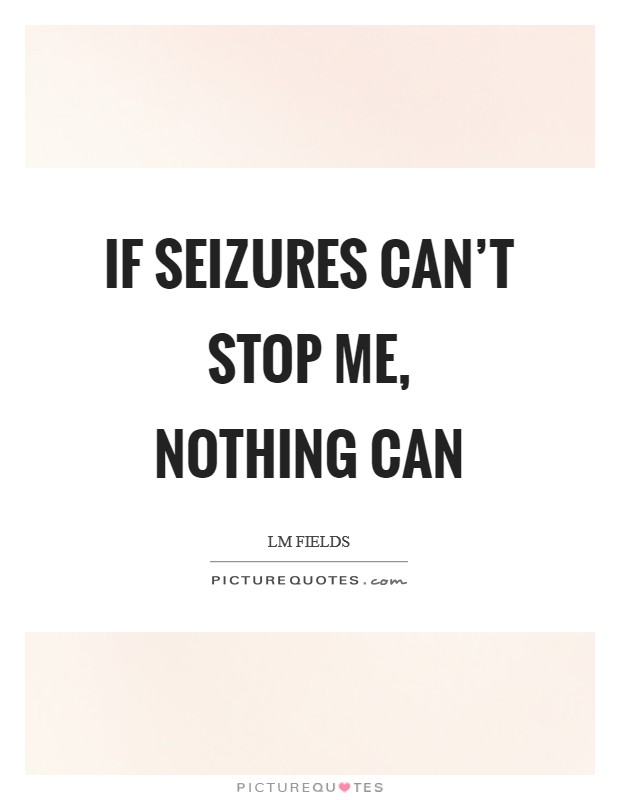 If seizures can't stop me, nothing can Picture Quote #1
