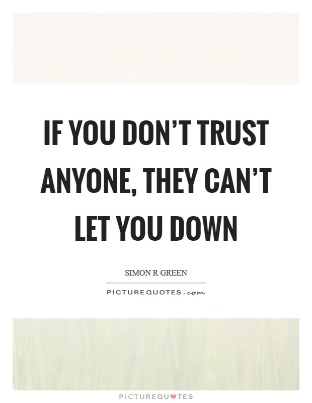If you don't trust anyone, they can't let you down Picture Quote #1