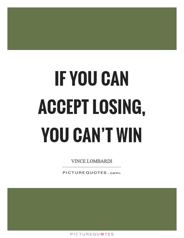 If you can accept losing, you can't win Picture Quote #1