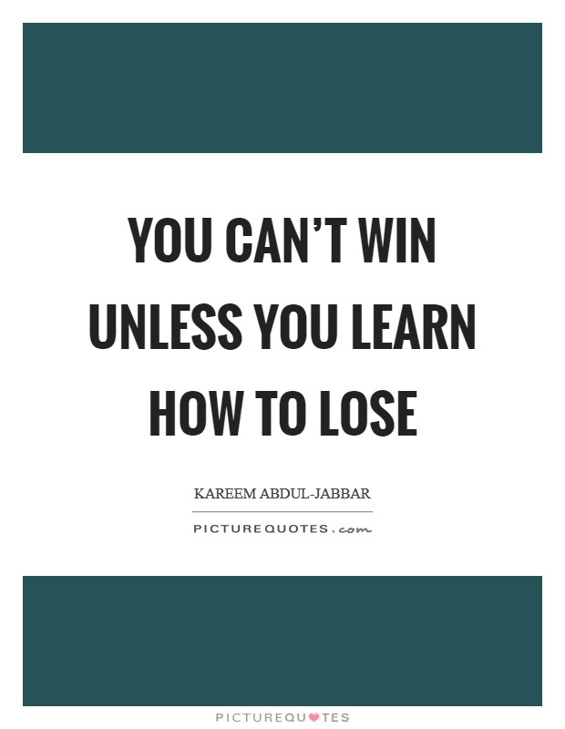You can't win unless you learn how to lose Picture Quote #1