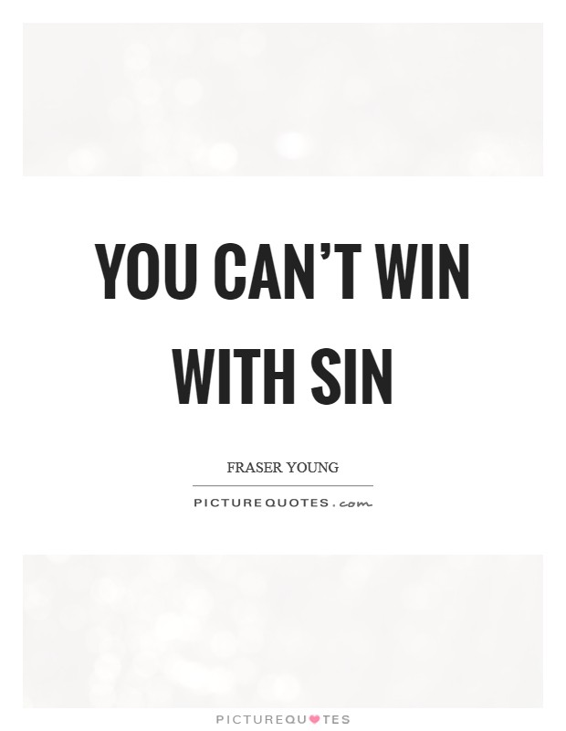 You can't win with sin Picture Quote #1