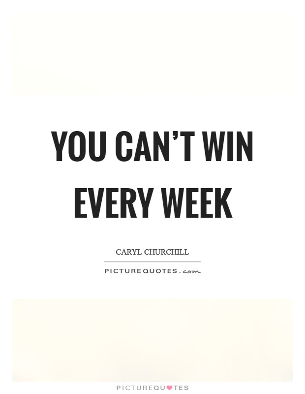 You can't win every week Picture Quote #1