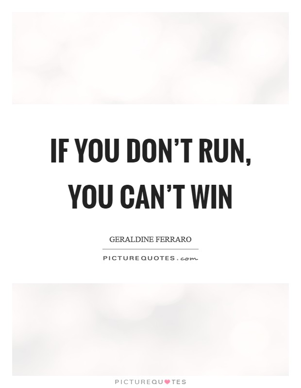 If you don't run, you can't win Picture Quote #1