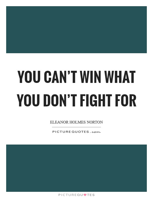 You can't win what you don't fight for Picture Quote #1