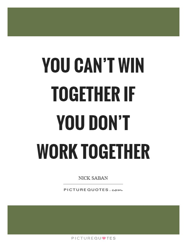 You can't win together if you don't work together Picture Quote #1