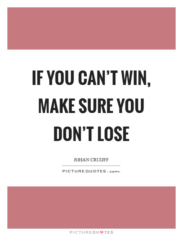 If you can't win, make sure you don't lose Picture Quote #1