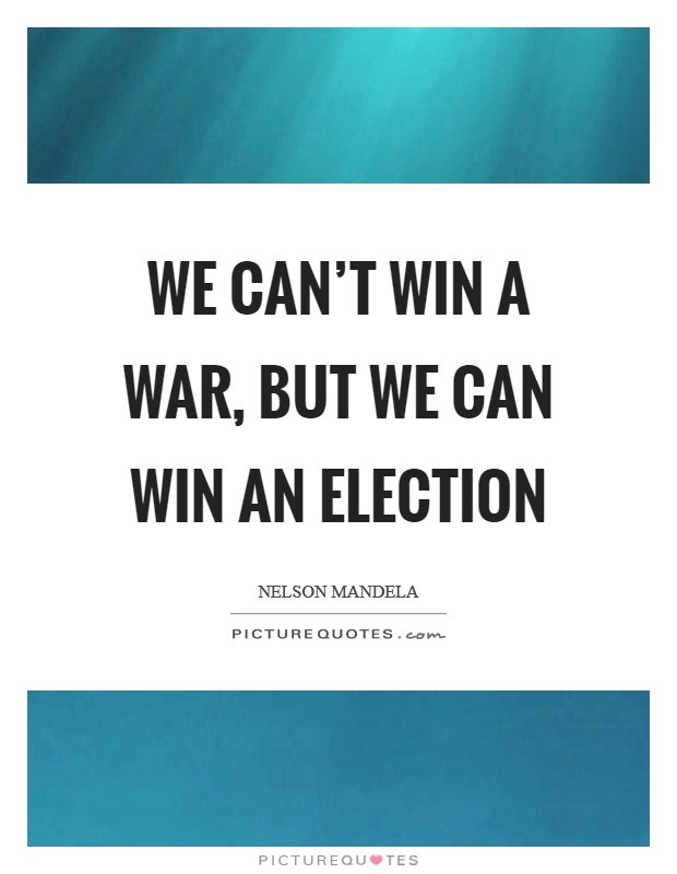 We can't win a war, but we can win an election Picture Quote #1