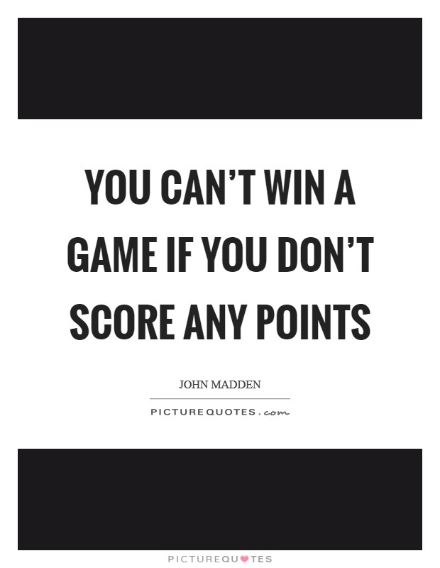 You can't win a game if you don't score any points Picture Quote #1