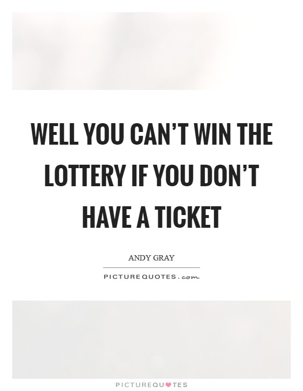 Well you can't win the lottery if you don't have a ticket Picture Quote #1