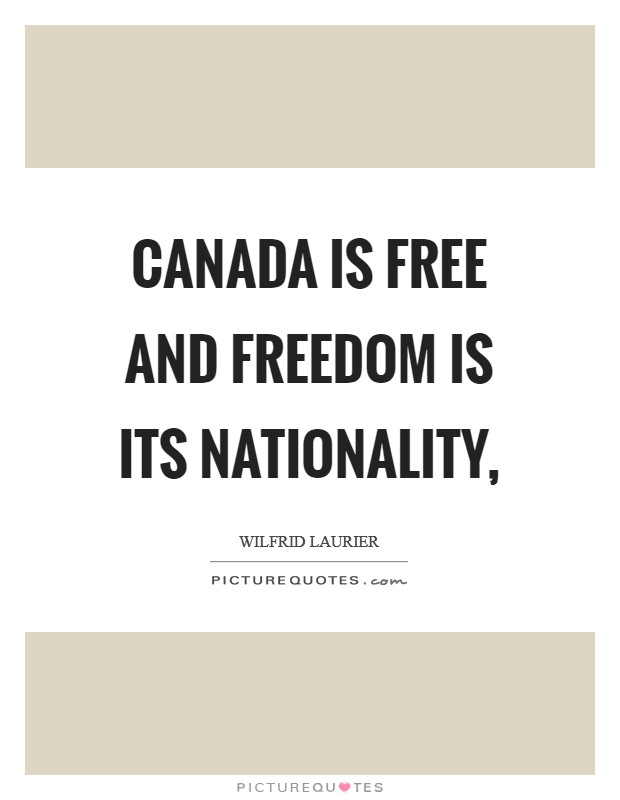 Canada is free and freedom is its nationality, Picture Quote #1