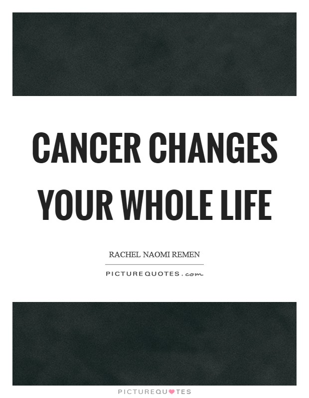Cancer changes your whole life Picture Quote #1