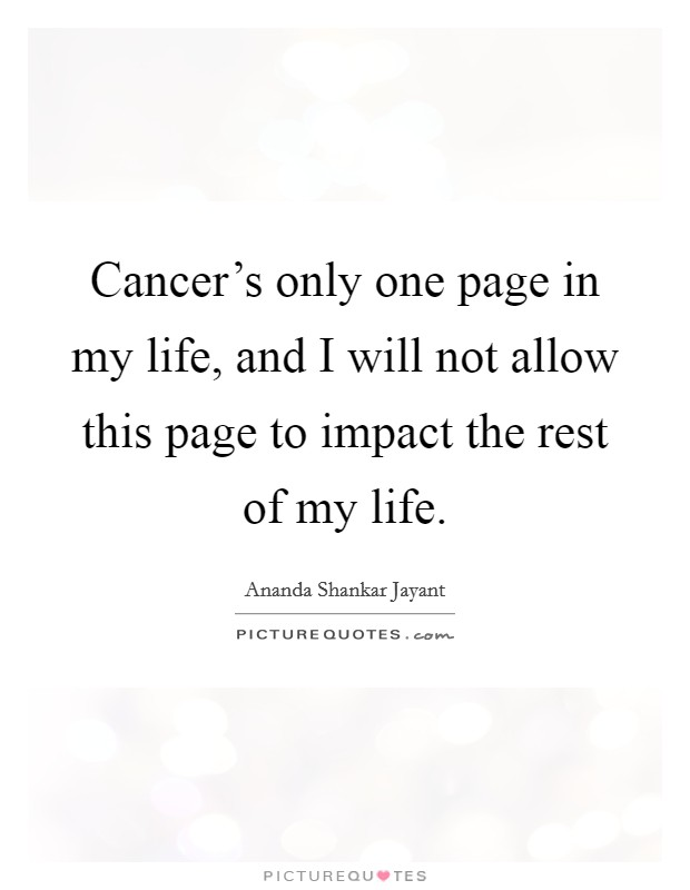 Cancer's only one page in my life, and I will not allow this page to impact the rest of my life Picture Quote #1