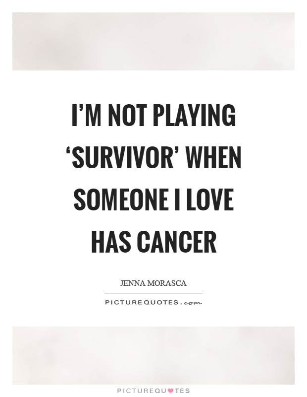 I'm not playing 'Survivor' when someone I love has cancer Picture Quote #1