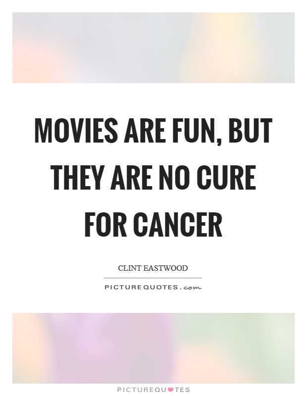 Movies are fun, but they are no cure for cancer Picture Quote #1