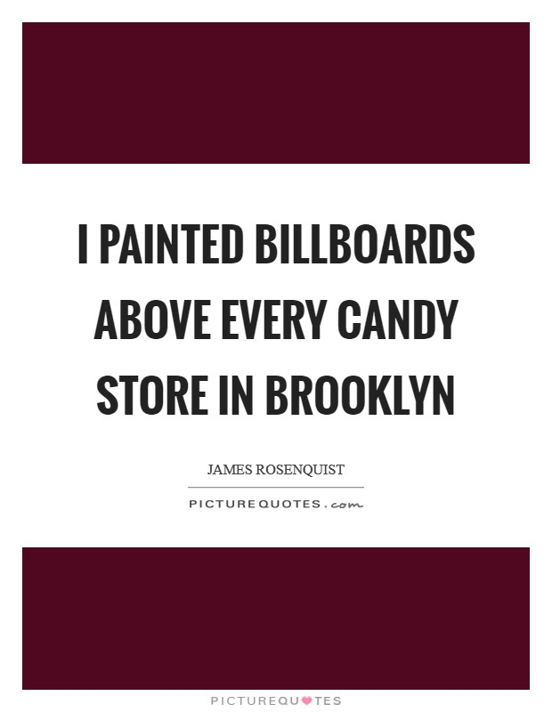 I painted billboards above every candy store in Brooklyn Picture Quote #1