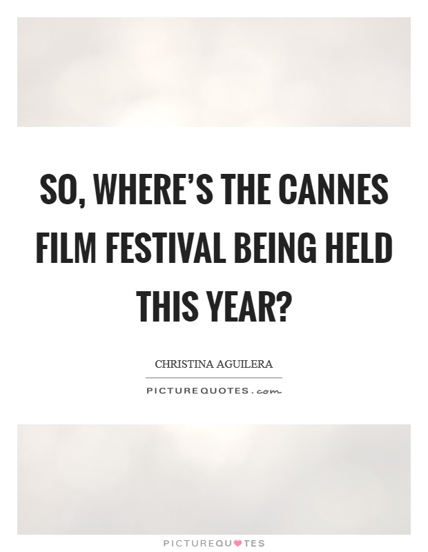 So, where's the Cannes Film Festival being held this year? Picture Quote #1