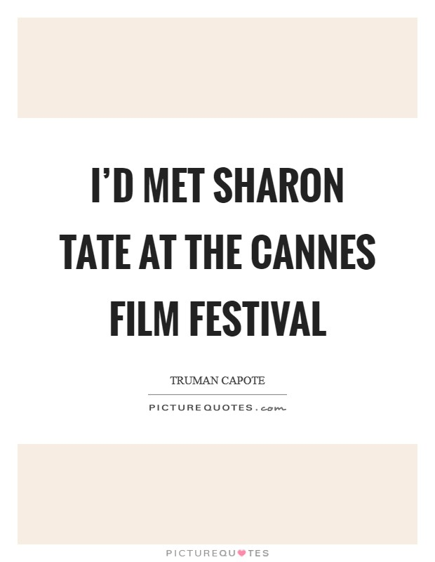 I'd met Sharon Tate at the Cannes Film Festival Picture Quote #1