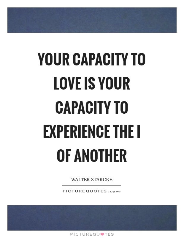 Your capacity to love is your capacity to experience the I of another Picture Quote #1