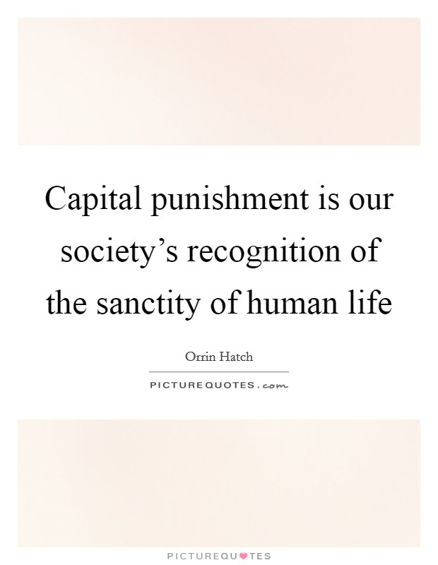Capital punishment is our society's recognition of the sanctity of human life Picture Quote #1