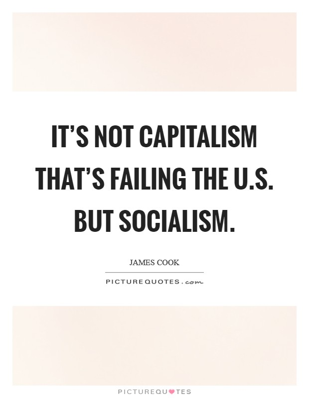 It's not capitalism that's failing the U.S. but socialism Picture Quote #1