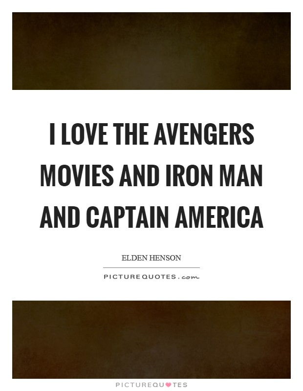 I love the Avengers movies and Iron Man and Captain America Picture Quote #1