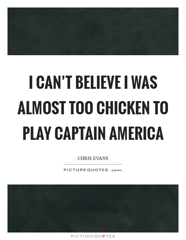 I can't believe I was almost too chicken to play Captain America Picture Quote #1