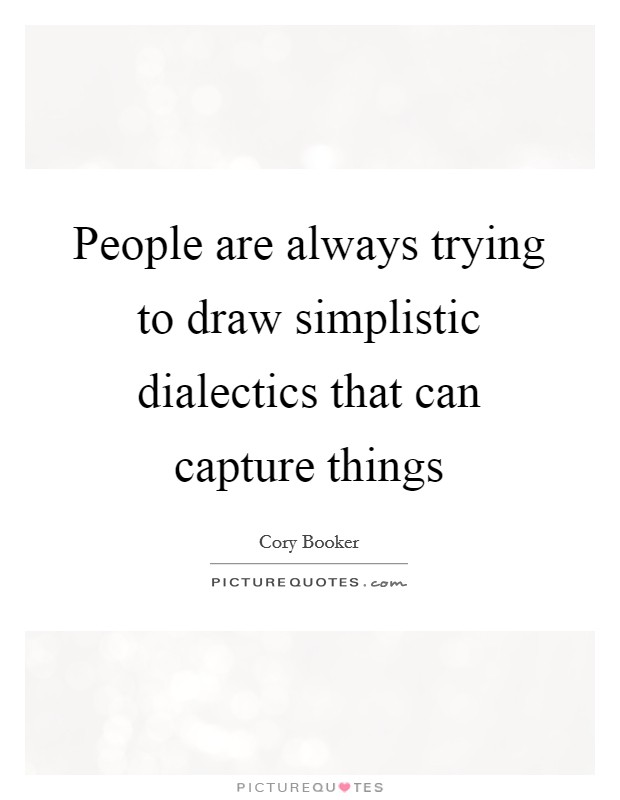 People are always trying to draw simplistic dialectics that can capture things Picture Quote #1