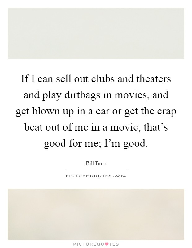 if i can sell out clubs and theaters and play dirtbags in picture quotes. Black Bedroom Furniture Sets. Home Design Ideas