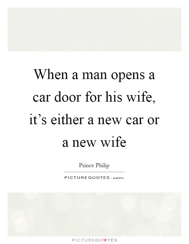 When a man opens a car door for his wife, it's either a new car or a new wife Picture Quote #1