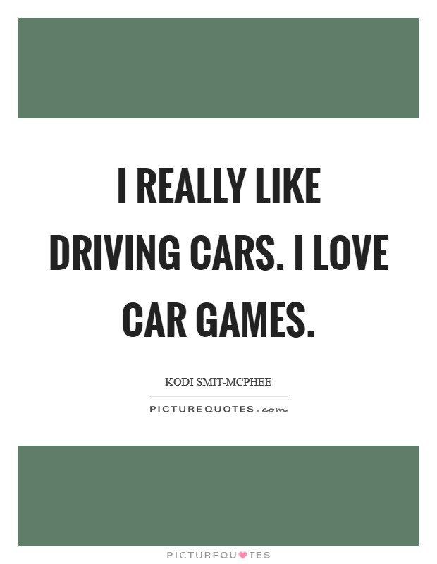 I really like driving cars. I love car games Picture Quote #1