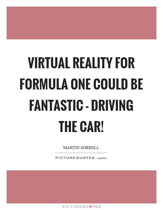 Virtual Reality for Formula One could be fantastic - driving the car! Picture Quote #1