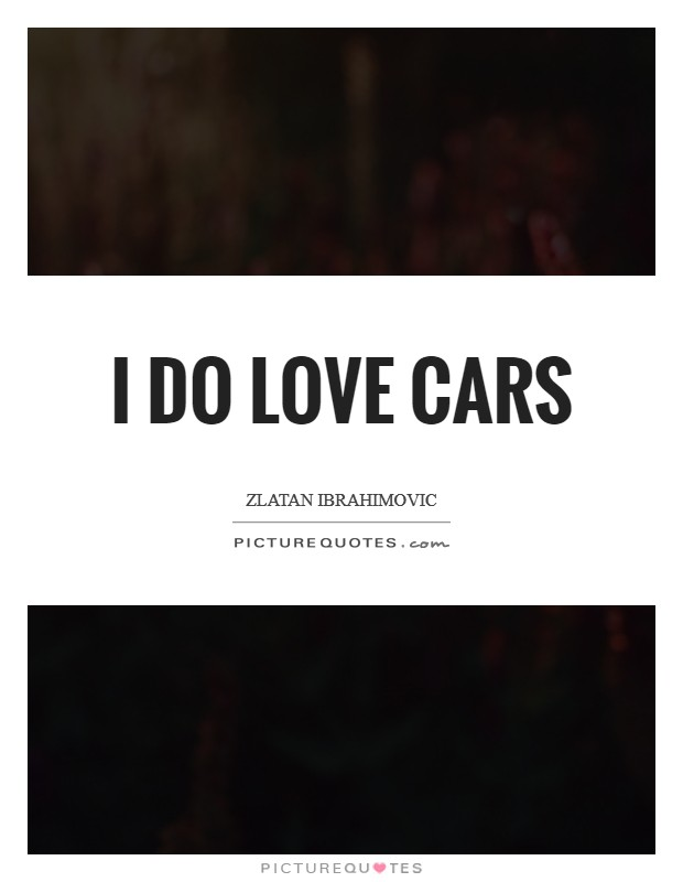 I do love cars Picture Quote #1