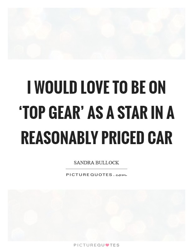 I would love to be on 'Top Gear' as a star in a reasonably priced car Picture Quote #1