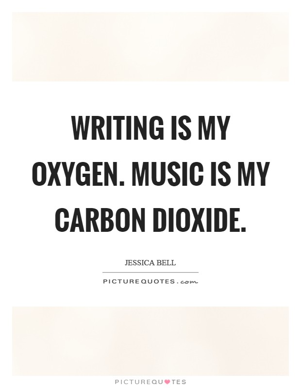 Writing is my oxygen. Music is my carbon dioxide Picture Quote #1