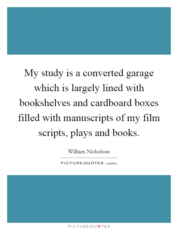 My study is a converted garage which is largely lined with bookshelves and cardboard boxes filled with manuscripts of my film scripts, plays and books Picture Quote #1