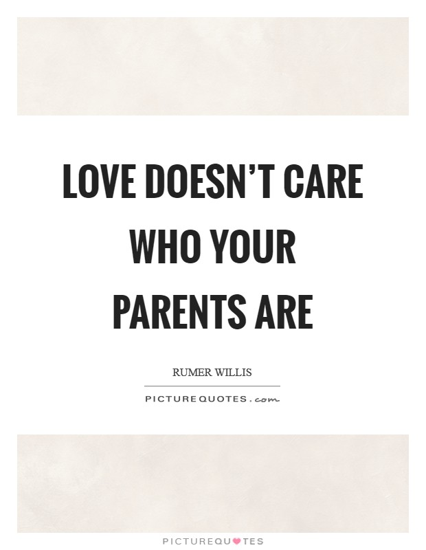 Love doesn't care who your parents are Picture Quote #1