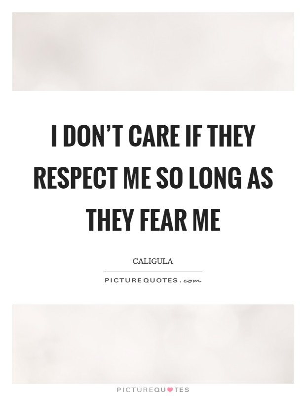 I don't care if they respect me so long as they fear me Picture Quote #1