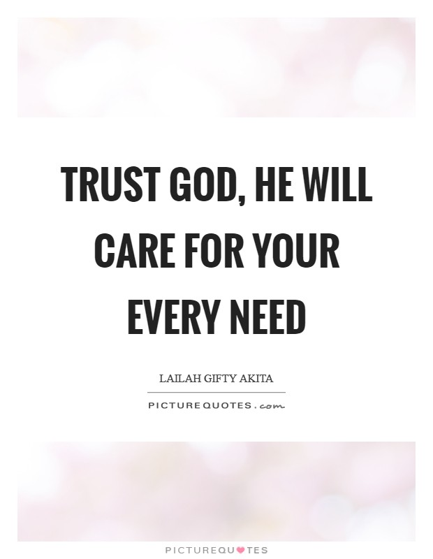 Trust God, He will care for your every need Picture Quote #1