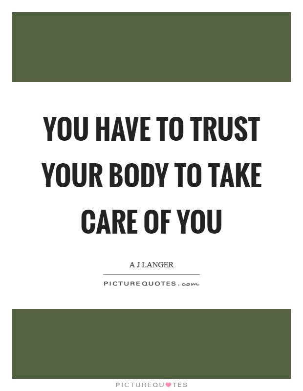 You have to trust your body to take care of you Picture Quote #1
