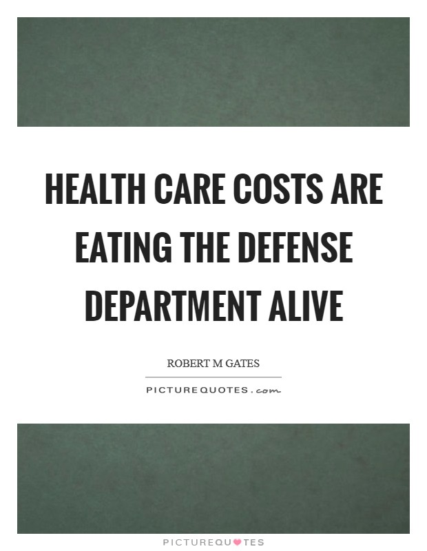 Health care costs are eating the Defense Department alive Picture Quote #1
