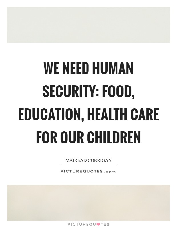 We need human security: food, education, health care for our children Picture Quote #1