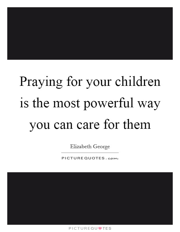 Praying for your children is the most powerful way you can care for them Picture Quote #1