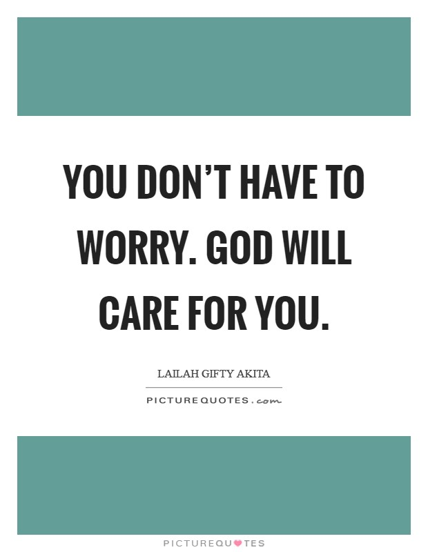 You don't have to worry. God will care for you Picture Quote #1
