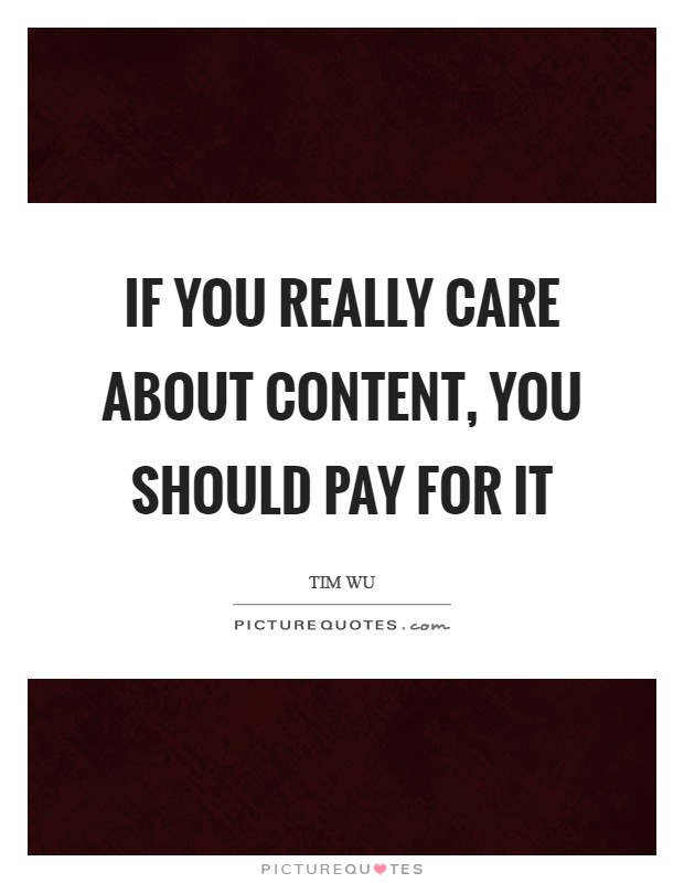 If you really care about content, you should pay for it Picture Quote #1