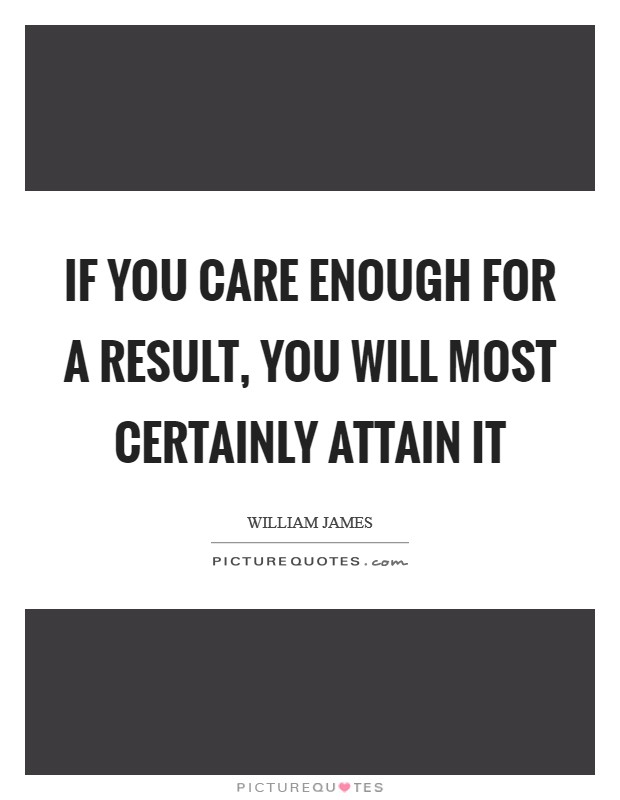 If you care enough for a result, you will most certainly attain it Picture Quote #1