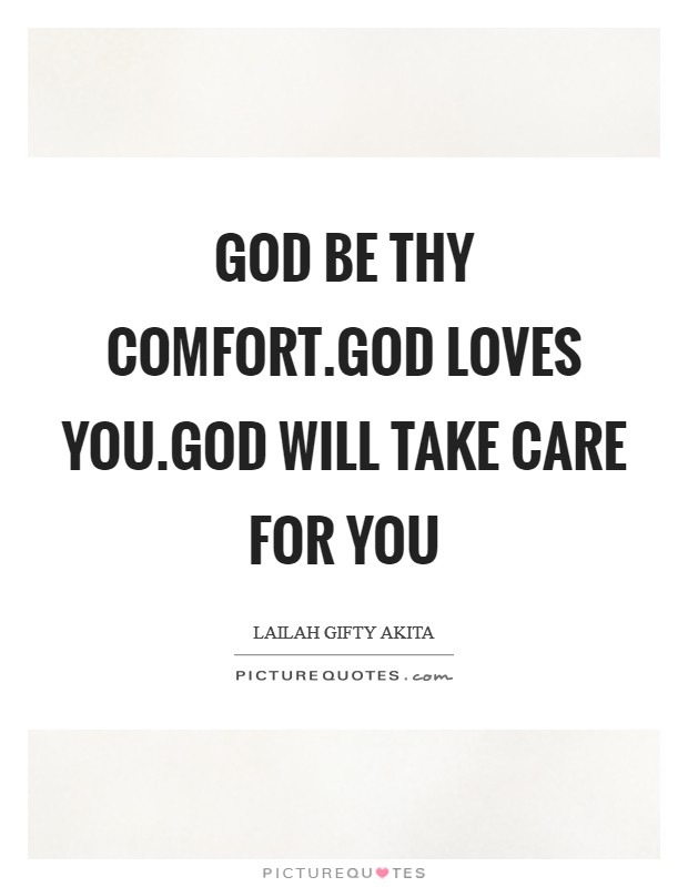 God be thy comfort.God loves you.God will take care for you Picture Quote #1