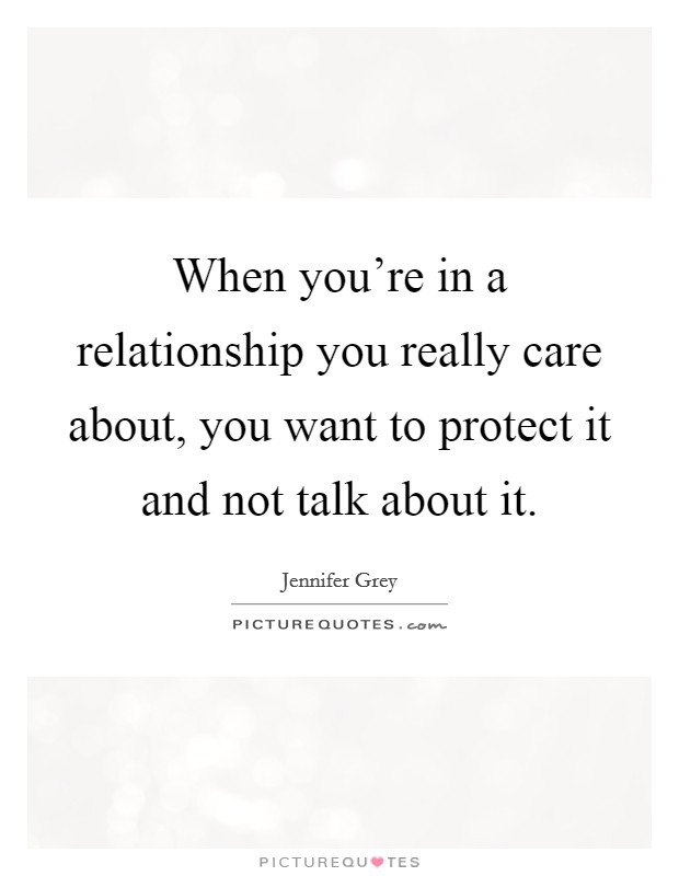 When you're in a relationship you really care about, you want to protect it and not talk about it Picture Quote #1